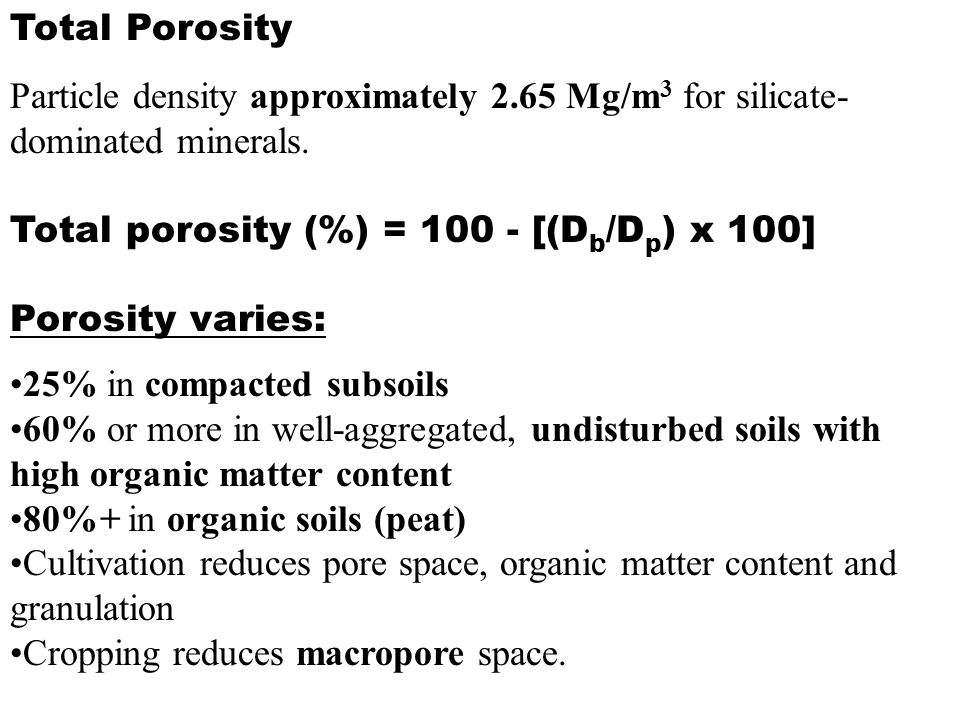 Total Porosity Particle density approximately 2.65 Mg/m3 for silicate-dominated minerals. Total porosity (%) = 100 - [(Db/Dp) x 100]